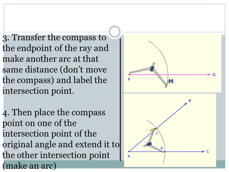3. Transfer the compass to the endpoint of the ray and make another arc at that same distance (don't move the compass) and label the intersection point.