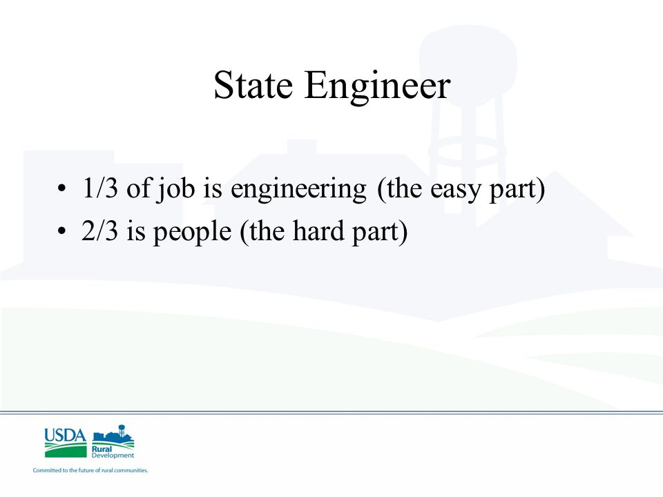 State Engineer 1/3 of job is engineering (the easy part)