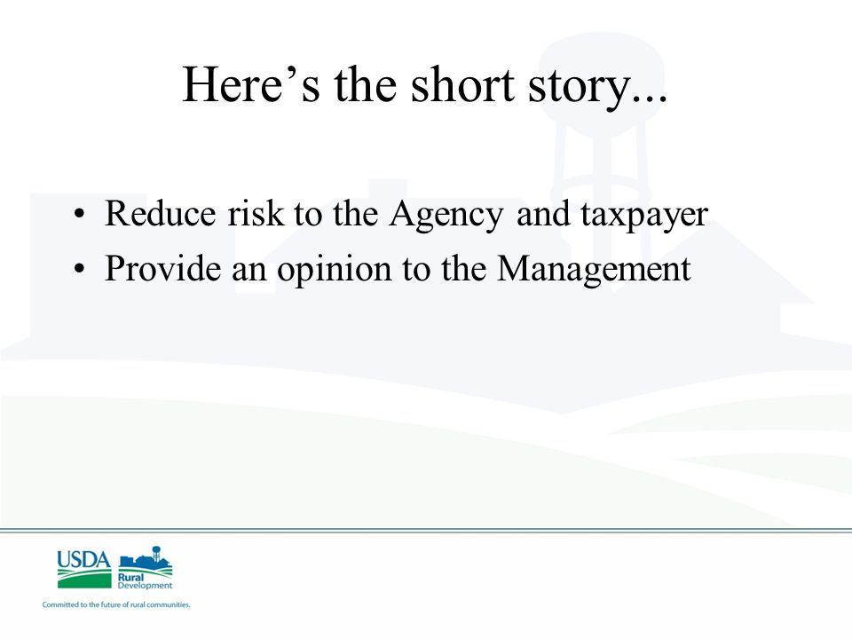 Here's the short story... Reduce risk to the Agency and taxpayer