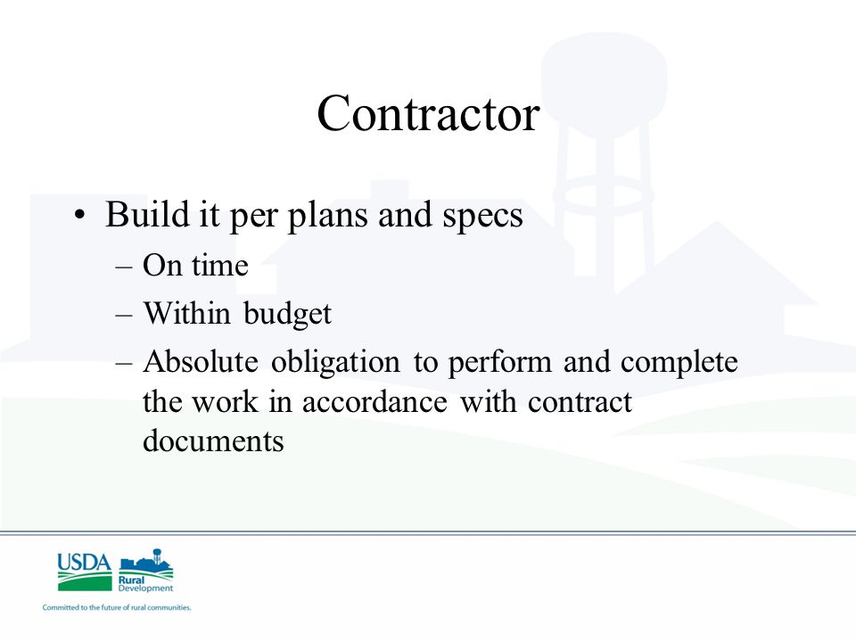 Contractor Build it per plans and specs On time Within budget