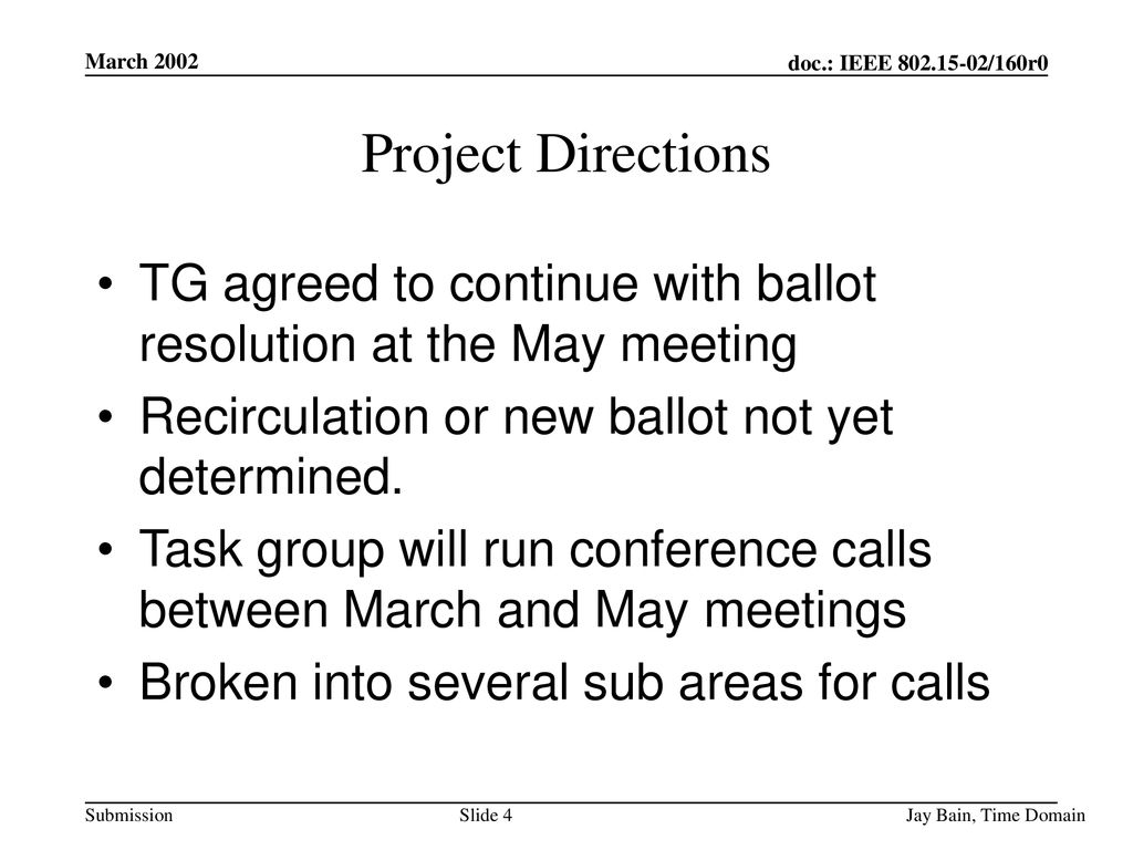 March 2002 Project Directions. TG agreed to continue with ballot resolution at the May meeting. Recirculation or new ballot not yet determined.