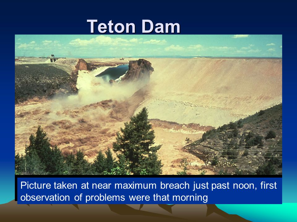 Teton Dam Picture taken at near maximum breach just past noon, first observation of problems were that morning.
