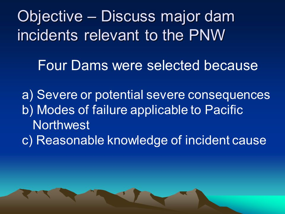 Objective – Discuss major dam incidents relevant to the PNW