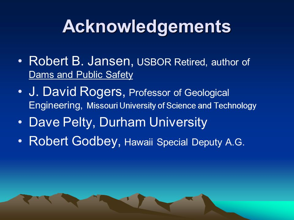 Acknowledgements Robert B. Jansen, USBOR Retired, author of Dams and Public Safety.