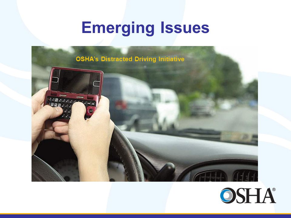 Emerging Issues OSHA's Distracted Driving Initiative
