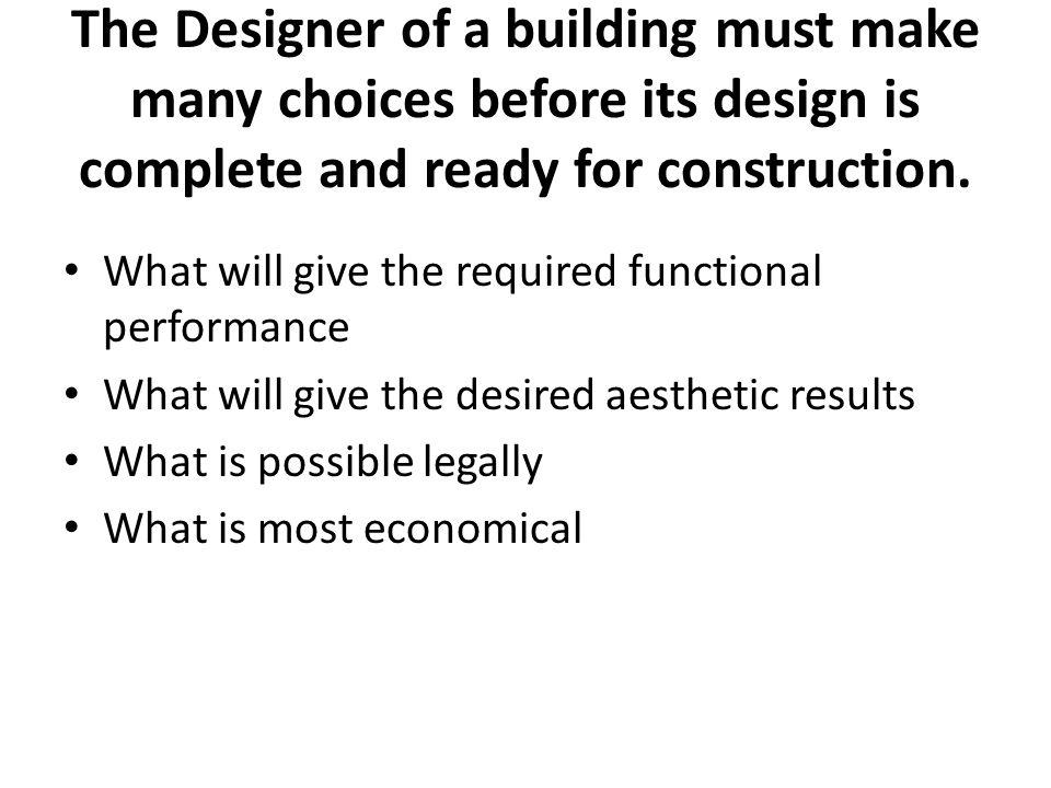 The Designer of a building must make many choices before its design is complete and ready for construction.