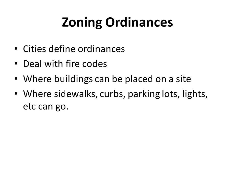 Zoning Ordinances Cities define ordinances Deal with fire codes