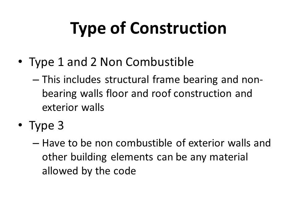 Type of Construction Type 1 and 2 Non Combustible Type 3