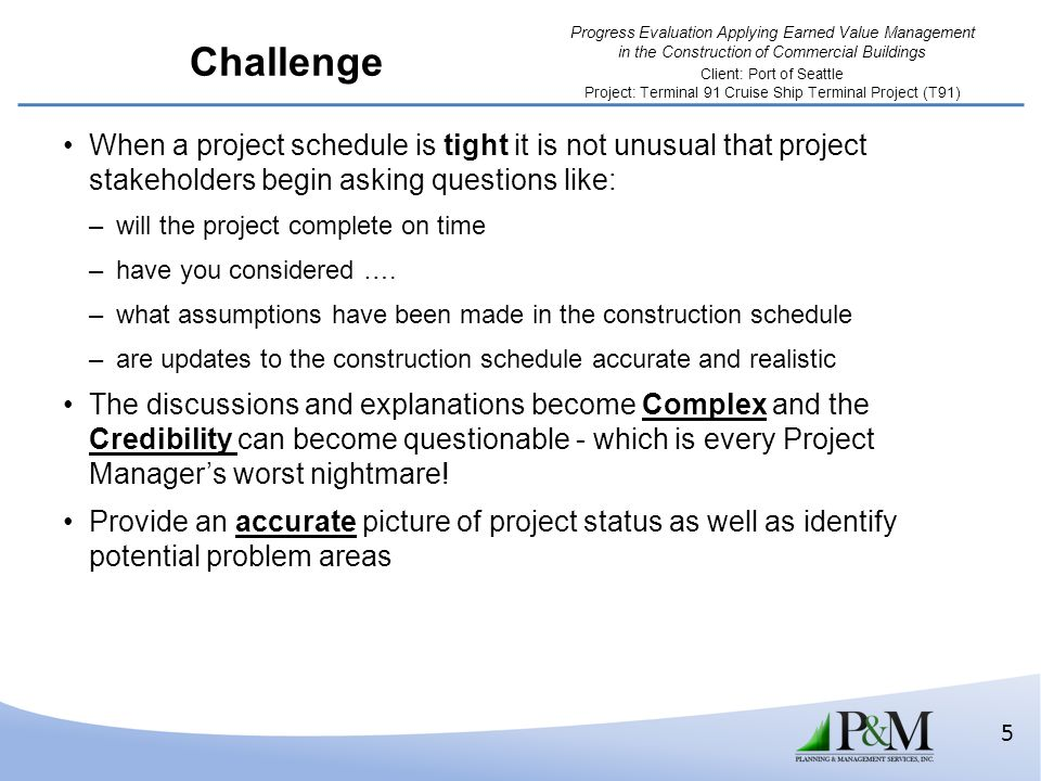 Challenge When a project schedule is tight it is not unusual that project stakeholders begin asking questions like: