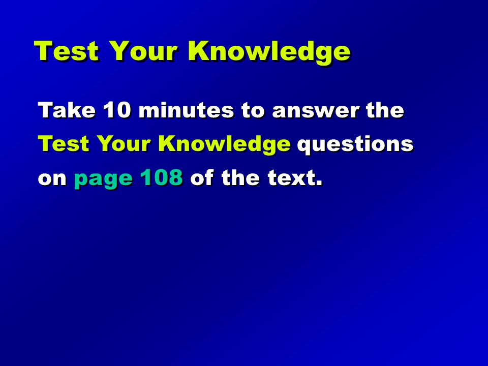 Test Your Knowledge Take 10 minutes to answer the Test Your Knowledge questions on page 108 of the text.