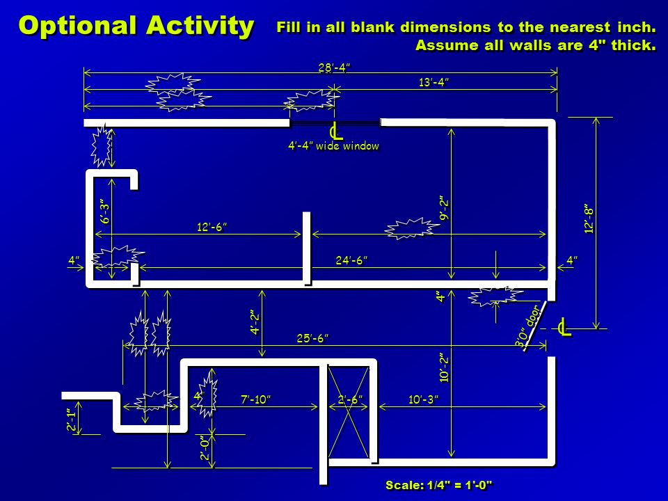 Optional Activity Fill in all blank dimensions to the nearest inch. Assume all walls are 4 thick.