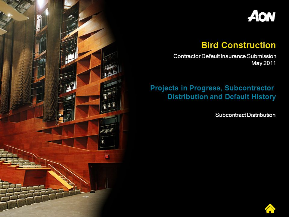 Bird Construction Contractor Default Insurance Submission. May 2011. Projects in Progress, Subcontractor Distribution and Default History.