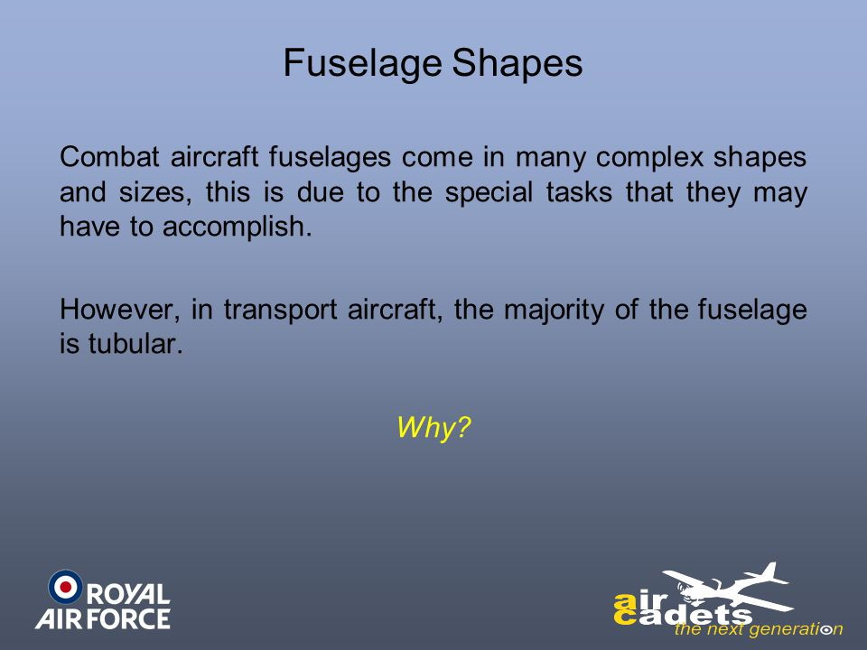 Fuselage Shapes Combat aircraft fuselages come in many complex shapes and sizes, this is due to the special tasks that they may have to accomplish.