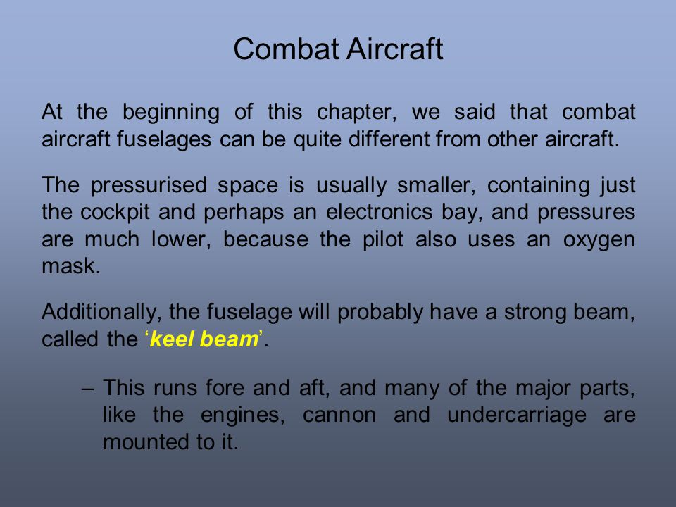Combat Aircraft At the beginning of this chapter, we said that combat aircraft fuselages can be quite different from other aircraft.