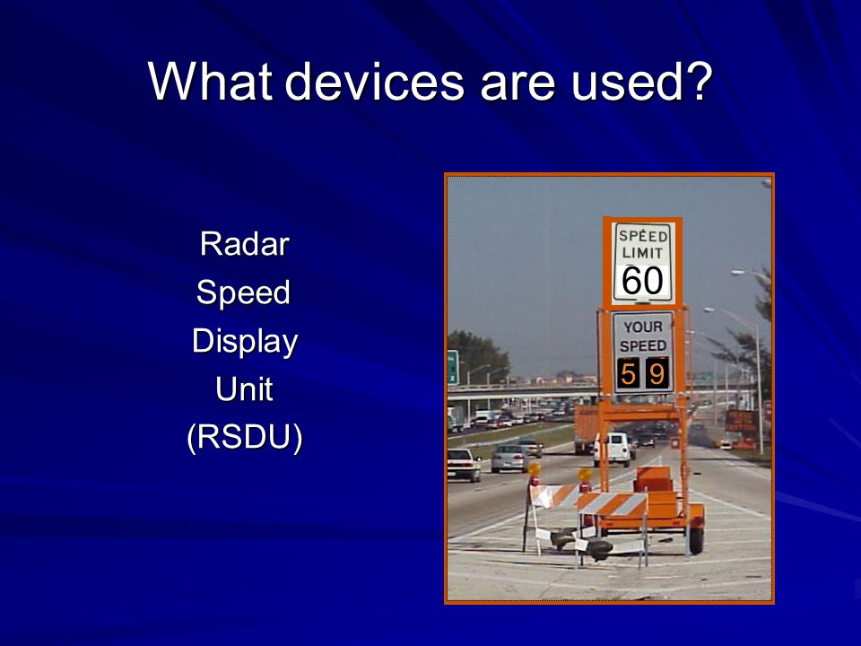 What devices are used Radar Speed Display Unit (RSDU) 60 5 9