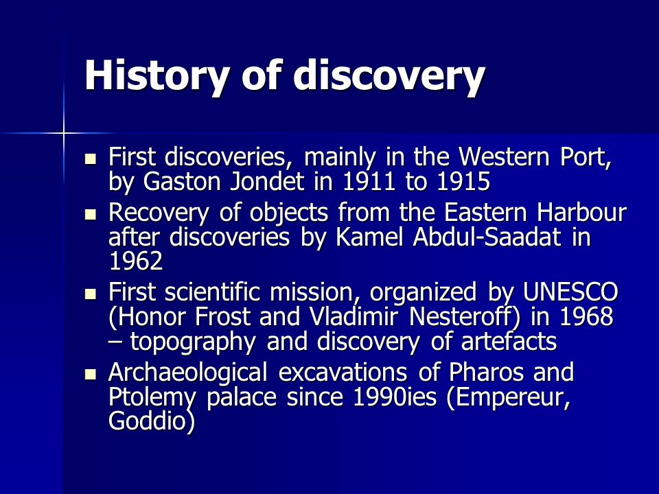 History of discovery First discoveries, mainly in the Western Port, by Gaston Jondet in 1911 to 1915.