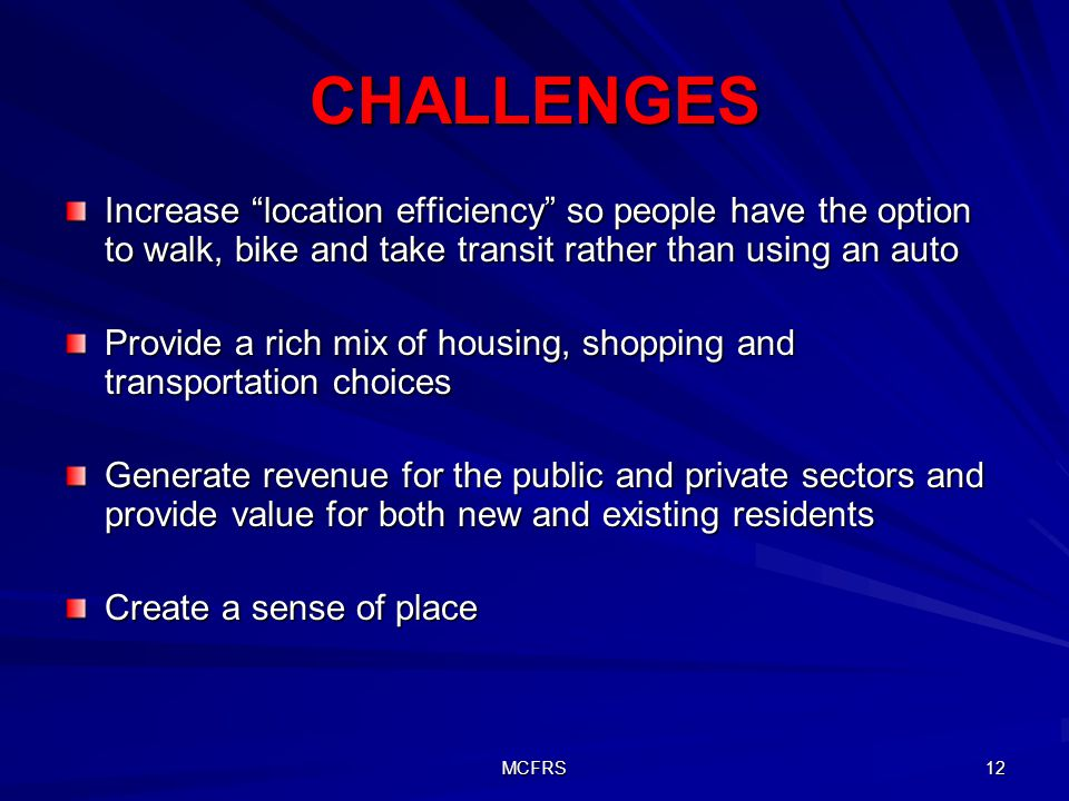 CHALLENGES Increase location efficiency so people have the option to walk, bike and take transit rather than using an auto.