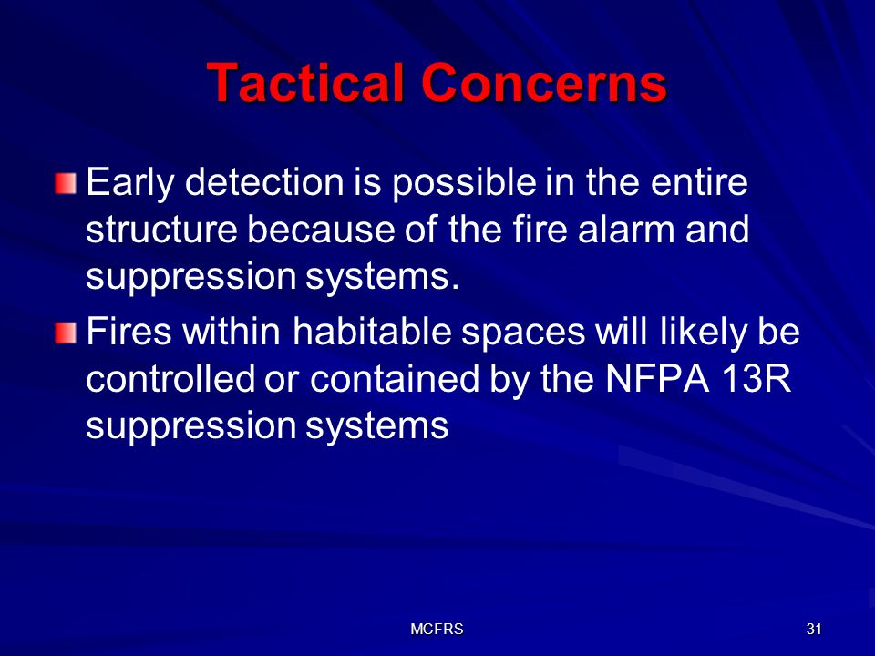 Tactical Concerns Early detection is possible in the entire structure because of the fire alarm and suppression systems.