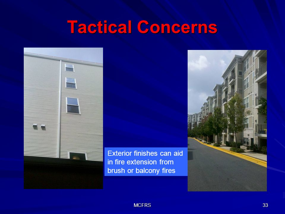 Tactical Concerns Exterior finishes can aid in fire extension from brush or balcony fires MCFRS