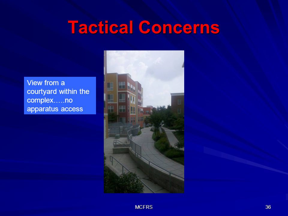 Tactical Concerns View from a courtyard within the complex…..no apparatus access MCFRS