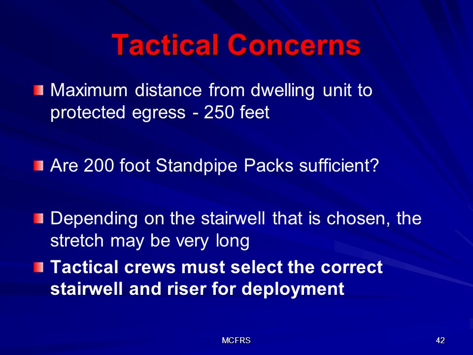 Tactical Concerns Maximum distance from dwelling unit to protected egress - 250 feet. Are 200 foot Standpipe Packs sufficient