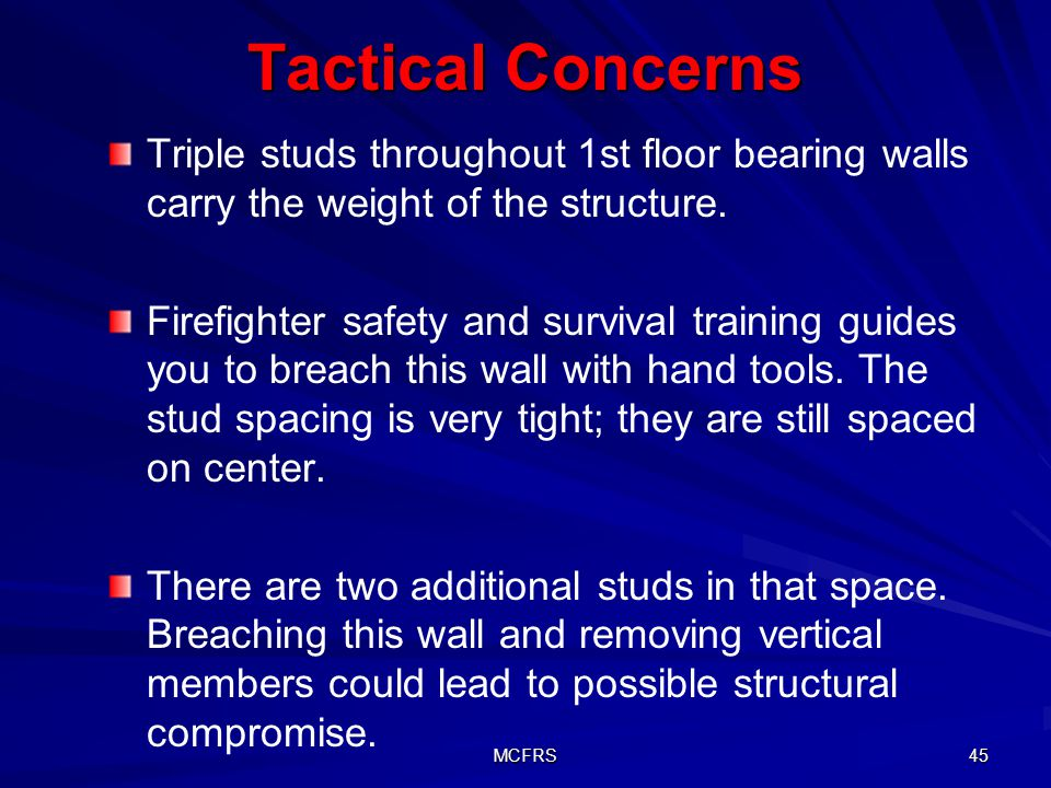 Tactical Concerns Triple studs throughout 1st floor bearing walls carry the weight of the structure.