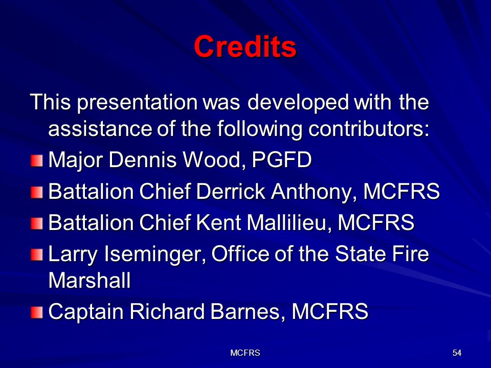Credits This presentation was developed with the assistance of the following contributors: Major Dennis Wood, PGFD.