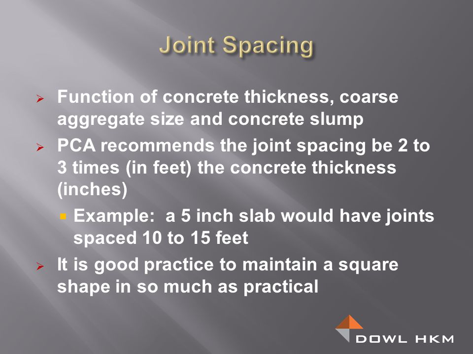 Joint Spacing Function of concrete thickness, coarse aggregate size and concrete slump.