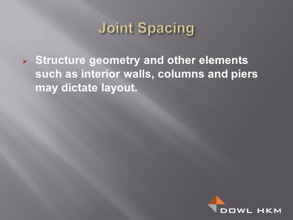 Joint Spacing Structure geometry and other elements such as interior walls, columns and piers may dictate layout.