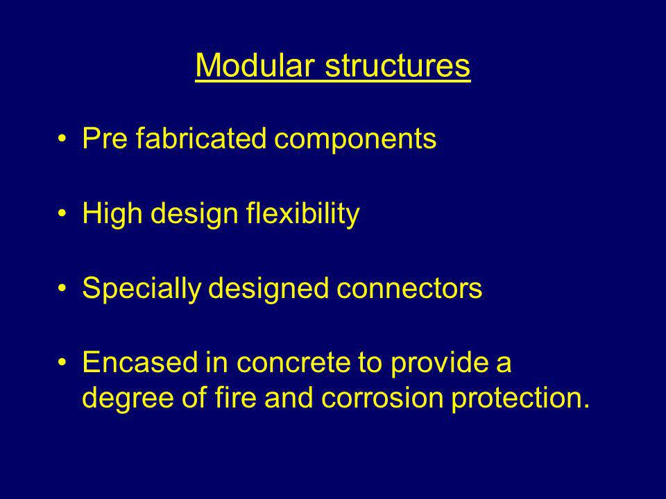 Modular structures Pre fabricated components High design flexibility