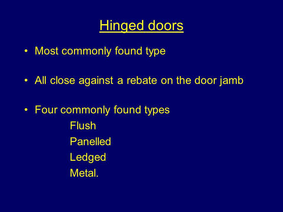 Hinged doors Most commonly found type