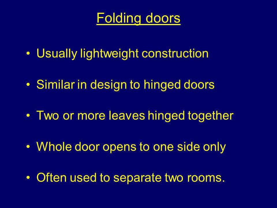 Folding doors Usually lightweight construction