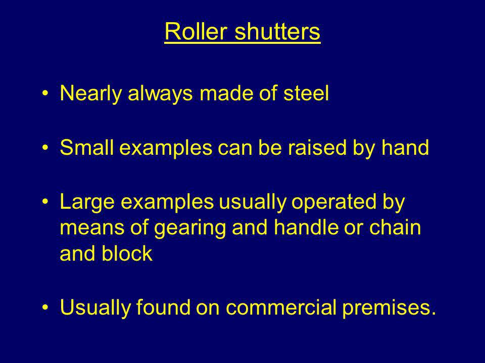 Roller shutters Nearly always made of steel