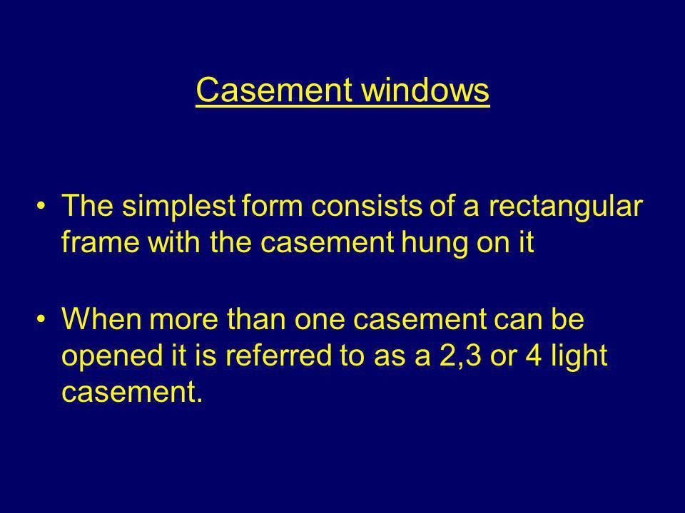 Casement windows The simplest form consists of a rectangular frame with the casement hung on it.