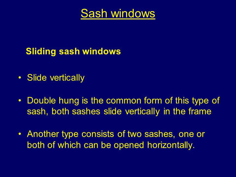 Sash windows Sliding sash windows Slide vertically
