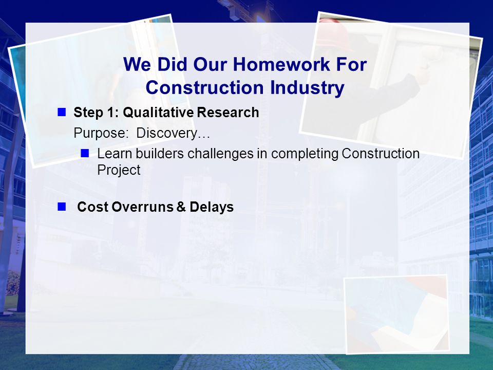 We Did Our Homework For Construction Industry