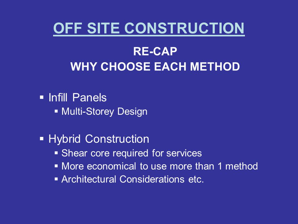 OFF SITE CONSTRUCTION RE-CAP WHY CHOOSE EACH METHOD Infill Panels