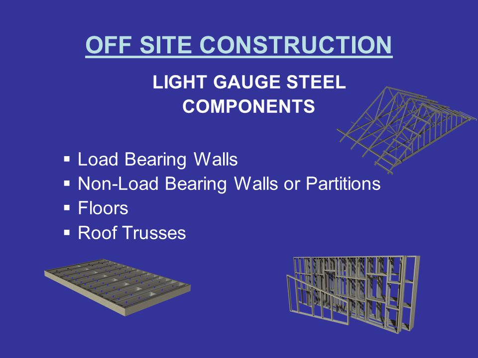 OFF SITE CONSTRUCTION LIGHT GAUGE STEEL COMPONENTS Load Bearing Walls