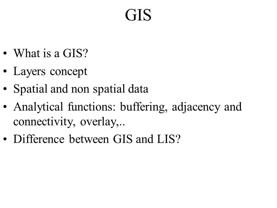 GIS What is a GIS Layers concept Spatial and non spatial data