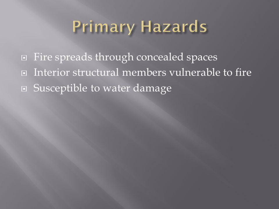 Primary Hazards Fire spreads through concealed spaces