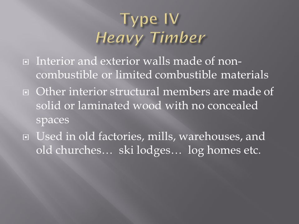 Type IV Heavy Timber Interior and exterior walls made of non-combustible or limited combustible materials.