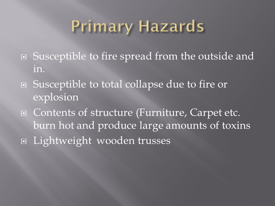Primary Hazards Susceptible to fire spread from the outside and in.