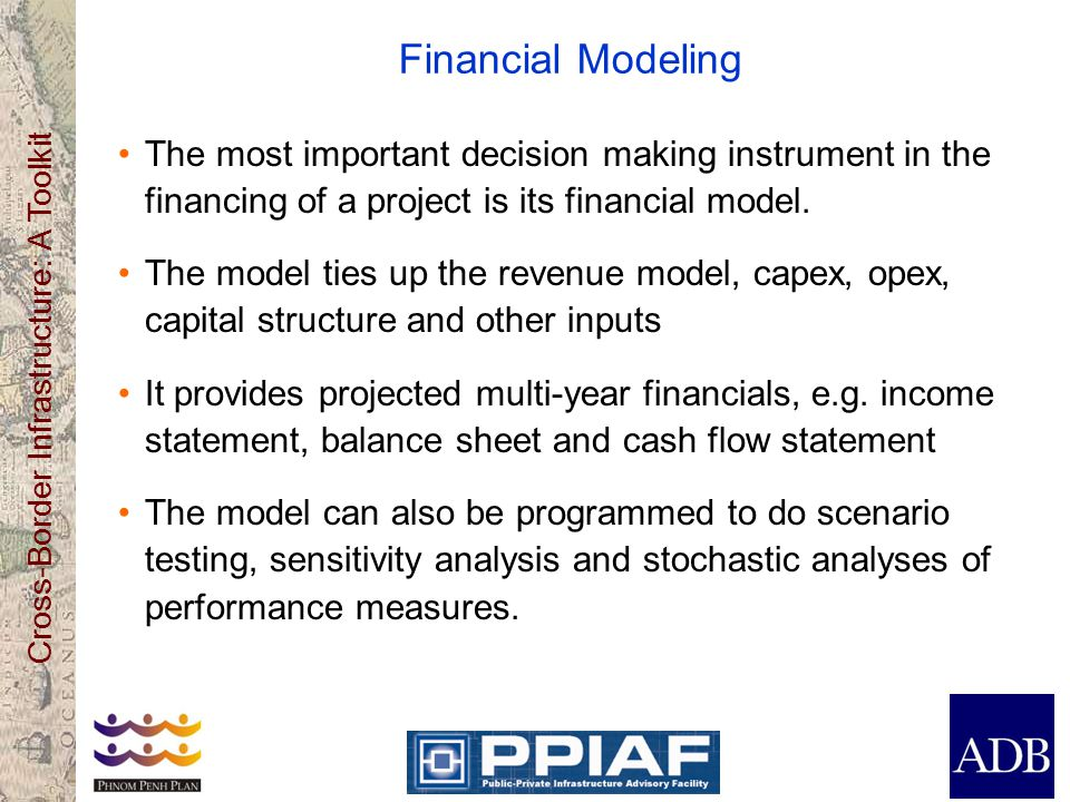 Financial Modeling The most important decision making instrument in the financing of a project is its financial model.