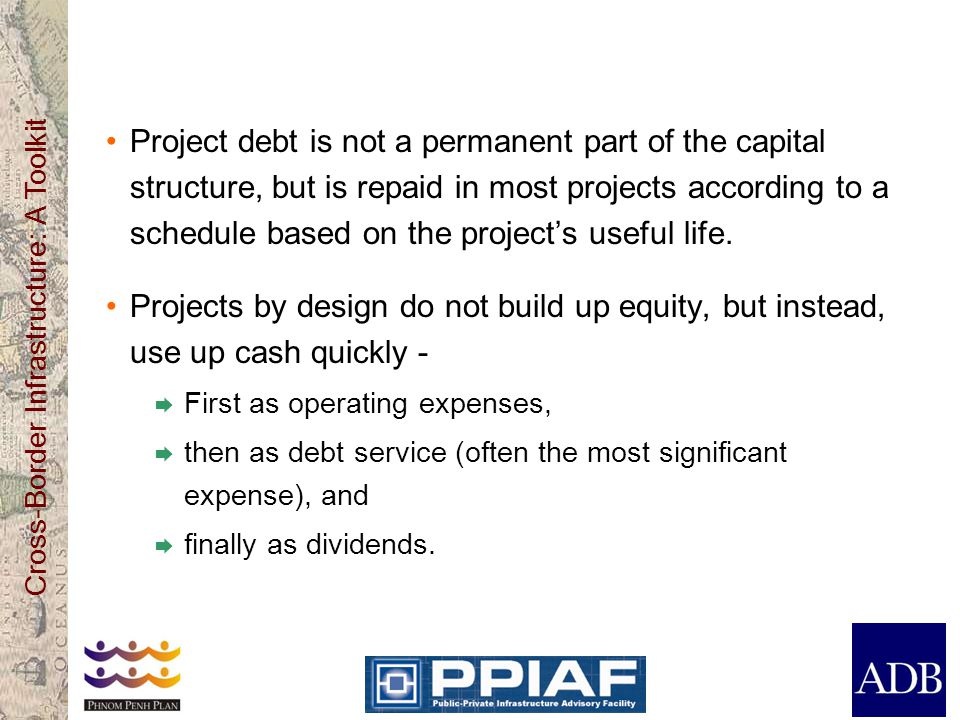 Project debt is not a permanent part of the capital structure, but is repaid in most projects according to a schedule based on the project's useful life.