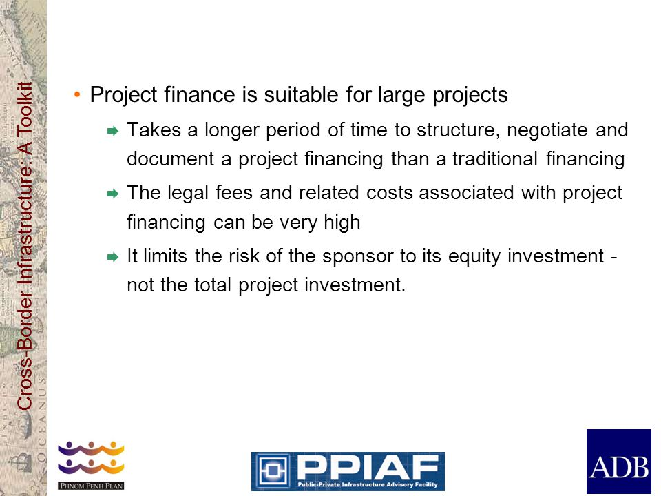 Project finance is suitable for large projects