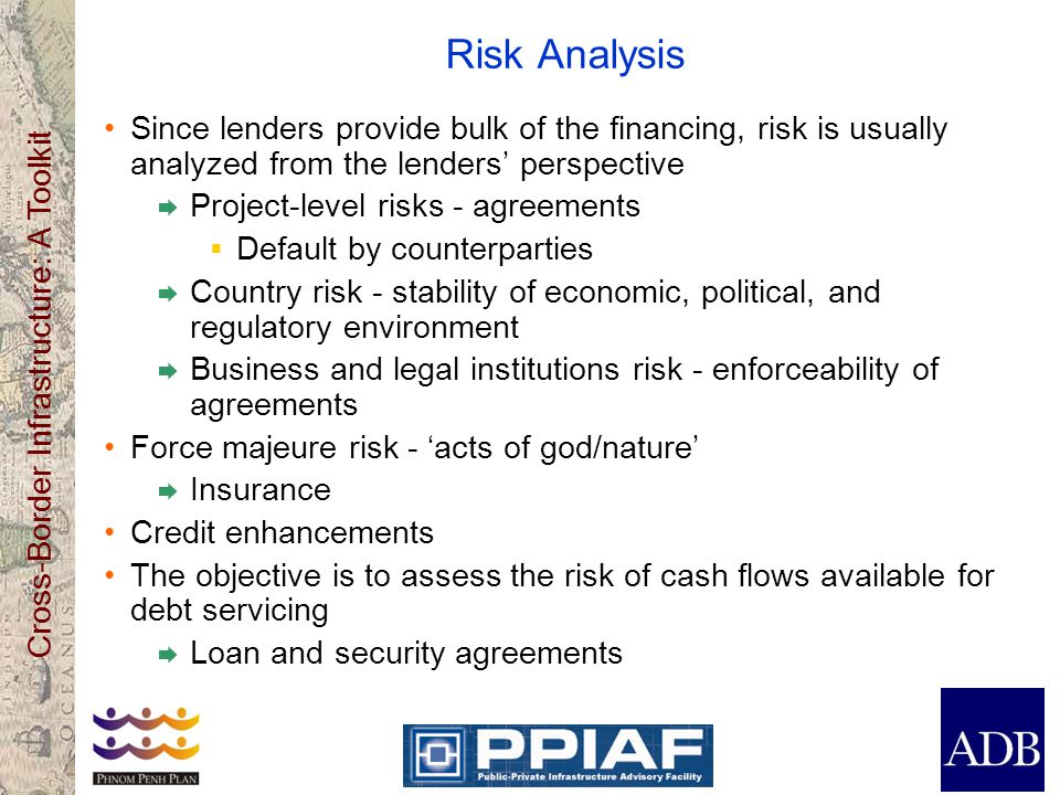 Risk Analysis Since lenders provide bulk of the financing, risk is usually analyzed from the lenders' perspective.