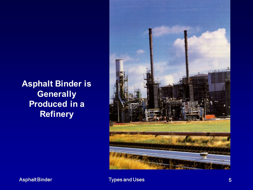 Asphalt Binder is Generally Produced in a Refinery