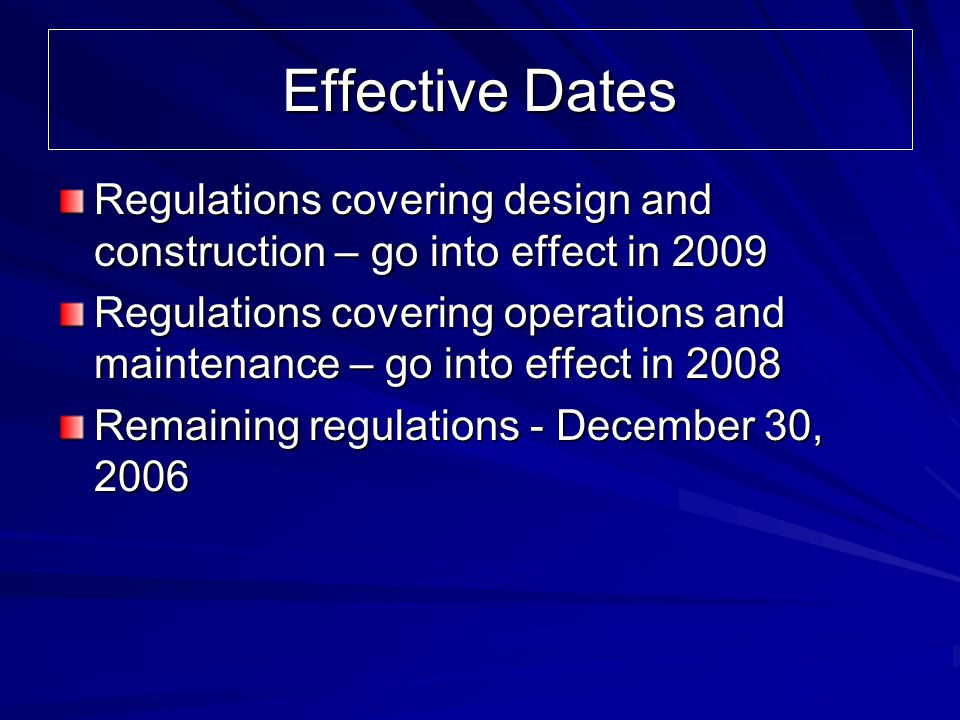 Effective Dates Regulations covering design and construction – go into effect in 2009.