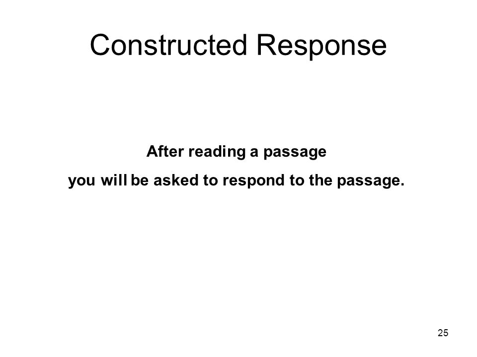 After reading a passage you will be asked to respond to the passage.