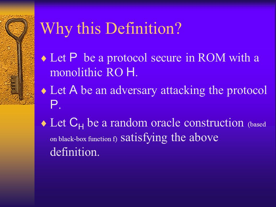 Why this Definition Let P be a protocol secure in ROM with a monolithic RO H. Let A be an adversary attacking the protocol P.